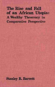 The Rise and Fall of an African Utopia (A Wealthy Theocracy in Comparative Perspective) by Stanley Barrett, 9780889200531