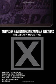 Television Advertising in Canadian Elections (The Attack Mode, 1993) by Walter I. Romanow, Michel de Repentigny, Stanley B. Cunningham, Walter C. Soderlund, Kai Hildebrandt, 9780889203235