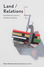 Land/Relations (Possibilities of Justice in Canadian Literatures) by Smaro Kamboureli, Larissa Lai, 9781771125109