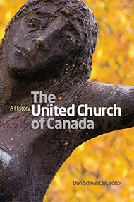 The United Church of Canada (A History) by Don Schweitzer, 9781554585878