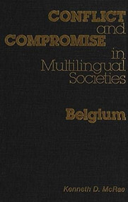 Conflict and Compromise in Multilingual Societies: Belgium by Kenneth McRae, 9780889201958