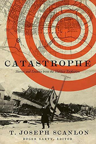 Catastrophe (Stories and Lessons from the Halifax Explosion) by T. Joseph Scanlon, Roger Sarty, 9781771123716