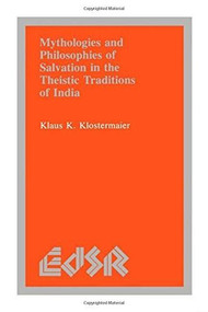 Mythologies and Philosophies of Salvation in the Theistic Traditions of India by Klaus K. Klostermaier, 9780889201583
