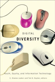 Digital Diversity (Youth, Equity, and Information Technology) by E. Dianne Looker, Ted D. Naylor, 9781554581856