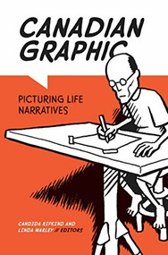 Canadian Graphic (Picturing Life Narratives) by Candida Rifkind, Linda Warley, 9781771121798
