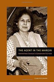 The Agent in the Margin (Nayantara Sahgal's Gandhian Fiction) by Clara A.B. Joseph, 9781554580439