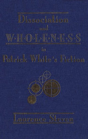 Dissociation and Wholeness in Patrick White's Fiction by Laurence Steven, 9781554585991