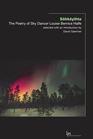 Sôhkêyihta (The Poetry of Sky Dancer Louise Bernice Halfe) by Louise Bernice Halfe, David Gaertner, 9781771123495