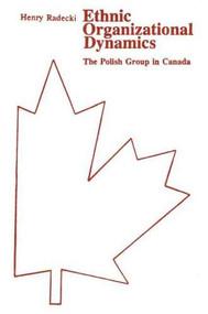 Ethnic Organizational Dynamics (The Polish Group in Canada) by Henry Radecki, 9780889200753