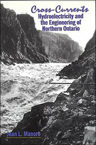 Cross-Currents (Hydroelectricity and the Engineering of Northern Ontario) by Jean L. Manore, 9780889203174