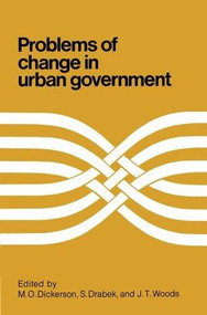 Problems of Change in Urban Government by M. Dickerson, S. Drabek, John Woods, 9780889200890