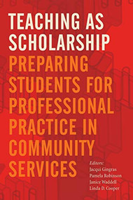 Teaching as Scholarship (Preparing Students for Professional Practice in Community Services) by Jacqui Gingras, Pamela Robinson, Janice Waddell, Linda D. Cooper, 9781771121439