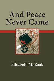 And Peace Never Came by Elisabeth M. Raab, 9780889202924
