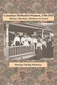 Canadian Methodist Women, 1766-1925 (Marys, Marthas, Mothers in Israel) by Marilyn Färdig Whiteley, 9780889204805