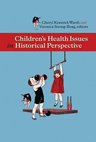 Children's Health Issues in Historical Perspective by Cheryl Krasnick Warsh, Veronica Strong-Boag, 9780889204744