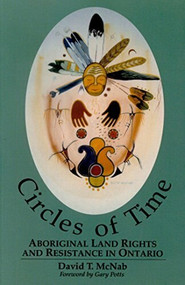 Circles of Time (Aboriginal Land Rights and Resistance in Ontario) by David T. McNab, 9780889203389