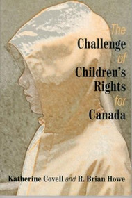 The Challenge of Children's Rights for Canada (Studies in Childhood and Family in Canada) by Katherine Covell, R. Brian Howe, 9780889203808