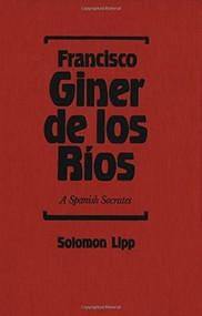 Francisco Giner de los Rios (A Spanish Socrates) by Solomon Lipp, 9781554585182