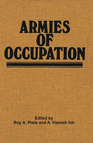 Armies of Occupation by Roy A. Prete, A. Hamish Ion, 9781554585717
