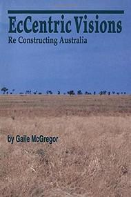 EcCentric Visions (Re Constructing Australia) by Gaile McGregor, 9780889202290