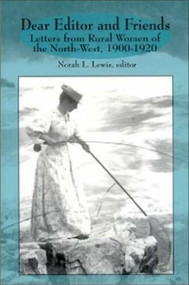 Dear Editor and Friends (Letters from Rural Women of the North-West, 1900-1920) by Norah L. Lewis, 9780889202870