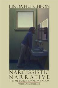 Narcissistic Narrative (The Metafictional Paradox) by Linda Hutcheon, 9781554585021