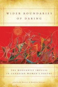 Wider Boundaries of Daring (The Modernist Impulse in Canadian Women's Poetry) by Di Brandt, Barbara Godard, 9781554580323
