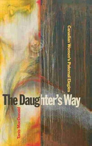 The Daughter's Way (Canadian Women's Paternal Elegies) by Tanis MacDonald, 9781554583621