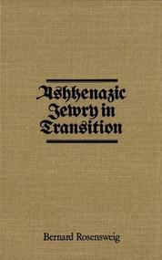Ashkenazic Jewry in Transition by Bernard Rosensweig, 9780889200227