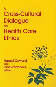 A Cross-Cultural Dialogue on Health Care Ethics by Harold Coward, Pinit Ratanakul, 9780889203259