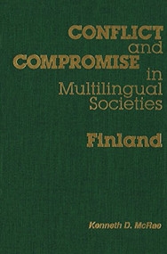 Conflict and Compromise in Multilingual Societies: Finland by Kenneth McRae, 9780889203471