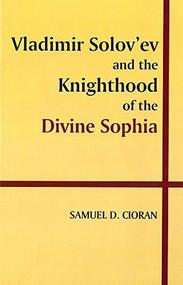 Vladimir Solov'ev and the Knighthood of the Divine Sophia by Samuel Cioran, 9780889200425