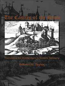 The Castles of the Rhine (Recreating the Middle Ages in Modern Germany) by Robert R. Taylor, 9780889203150