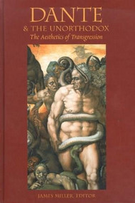 Dante & the Unorthodox (The Aesthetics of Transgression) by James Miller, 9780889204577
