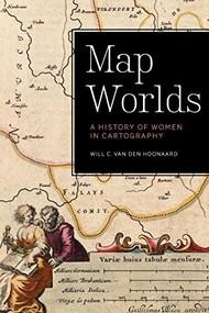 Map Worlds (A History of Women in Cartography) by Will C. van den Hoonaard, 9781771121262