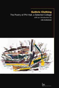 Guthrie Clothing (The Poetry of Phil Hall, a Selected Collage) by Phil Hall, rob mclennan, 9781771121910
