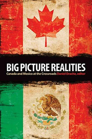 Big Picture Realities (Canada and Mexico at the Crossroads) by Daniel Drache, 9781554580453