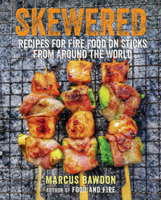 Skewered (Recipes for Fire Food on Sticks from Around the World) by Marcus Bawdon, 9781912983421