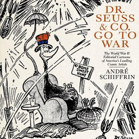 Dr. Seuss & Co. Go to War (The World War II Editorial Cartoons of America's Leading Comic Artists) - 9781595584700 by André Schiffrin, 9781595584700