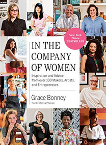 In the Company of Women (Inspiration and Advice from over 100 Makers, Artists, and Entrepreneurs) - 9781579659813 by Grace Bonney, 9781579659813