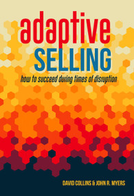 Adaptive Selling (How to Succeed During Times of Disruption) by John Myers, David Collins, 9781947305199