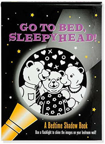 Go to Bed, Sleepyhead! A Bedtime Shadow Book (Use a flashlight to shine the images on your bedroom wall!) by Zschock Heather, Zschock Martha Day, 9781441329288