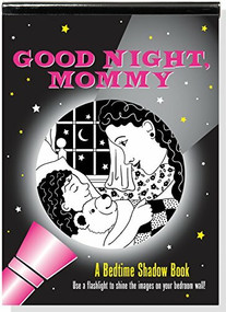 Good Night, Mommy: A Bedtime Shadow Book (Use a flashlight to shine the images on your bedroom wall!) by Sollinger Emily, Zschock Martha Day, 9781441322487