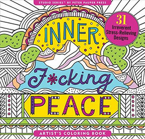 Inner F*cking Peace Artist's Coloring Book (31 Irreverent Stress-Relieving Designs) by Ting Joy, 9781441334565