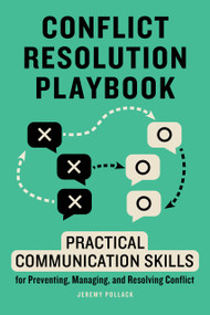 Conflict Resolution Playbook (Practical Communication Skills for Preventing, Managing, and Resolving Conflict) by Jeremy Pollack, 9781647399528