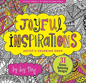 Joyful Inspirations Artist's Coloring Book (31 Stress-Relieving Designs) by Ting Joy, 9781441318794