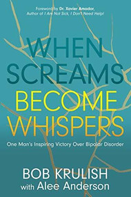 When Screams Become Whispers (One Man's Inspiring Victory Over Bipolar Disorder) by Bob Krulish, Alee Anderson, Dr. Xavier Amador, 9781631953132