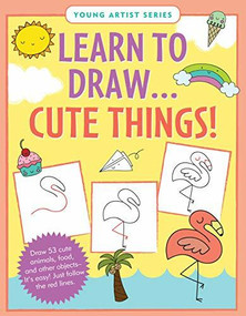 Learn to Draw Cute Things! (Draw 53 cute animals, food, and other objects -- it's easy! Just follow the red lines.) by Steckler Kerren Barbas, 9781441334398