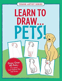 Learn to Draw Pets! (Draw over 40 pets -- it's easy! Just follow the red lines.) by Steckler Kerren Barbas, Conlon Mara, 9781441331298