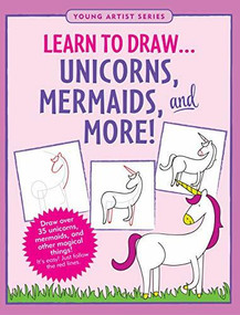 Learn to Draw Unicorns, Mermaids, and More! (Draw over 35 unicorns, mermaids, and other magical things -- it's easy! Just follow the red lines.) by Steckler Kerren Barbas, Conlon Mara, 9781441331151